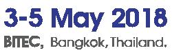 3-5 May 2018 : BITEC, Bangkok, Thailand.